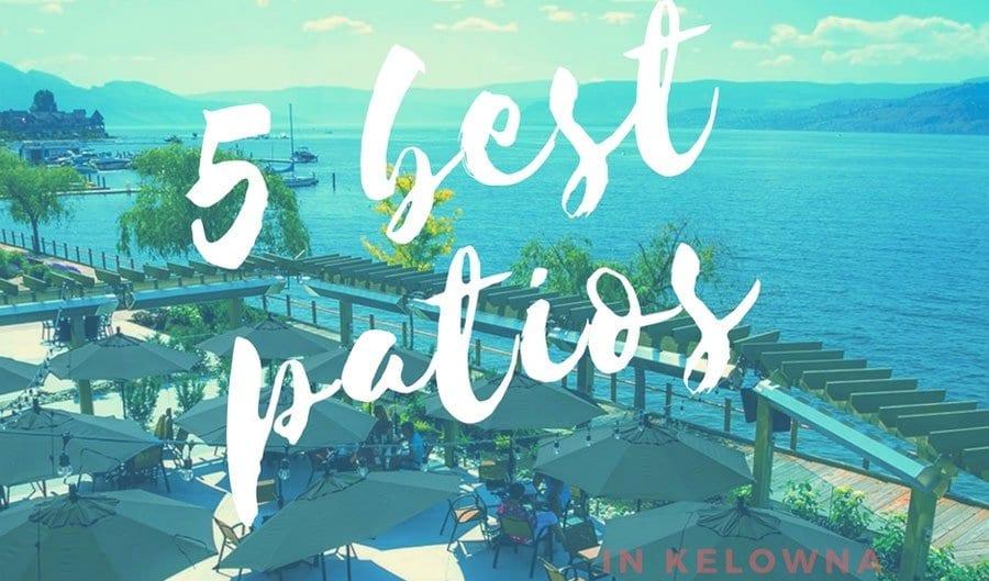 5 best patios | Kelowna Life Real Estate